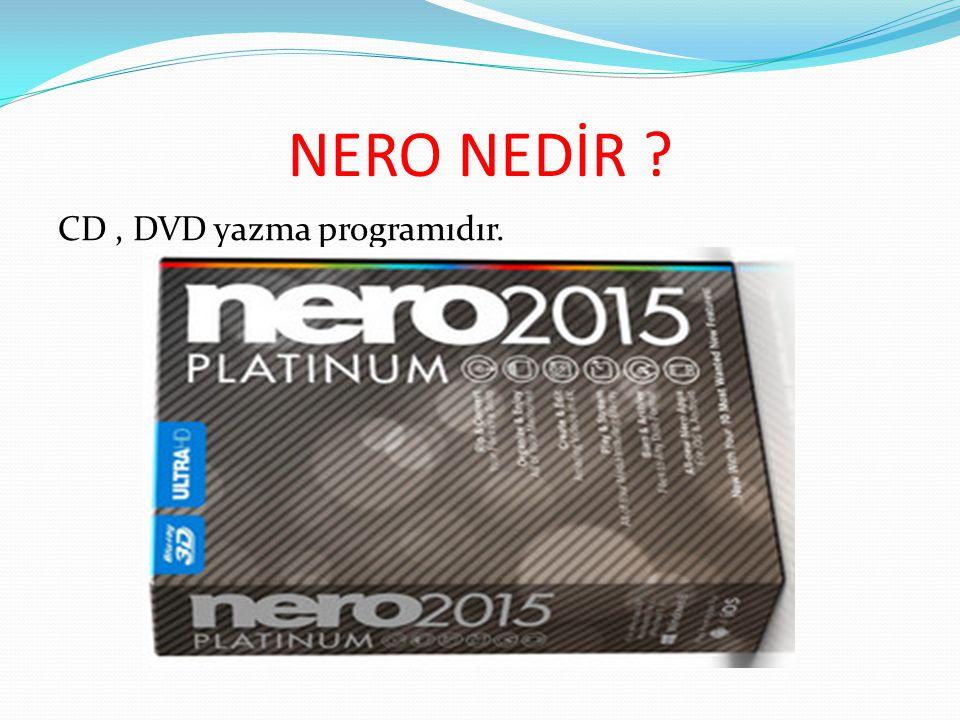 NERO'NUN ÖZELLİKLERİ Tek bir program içerisinde videoları izleyebilme Dönüştürebilme Yazabilme Slayt videoları hazırlayabilme Resimleri ve videoları düzenleyebilme Gibi özelliklere sahiptir.