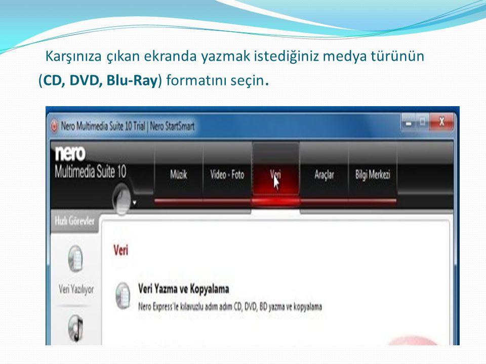 Karşınıza çıkan ekranda yazmak istediğiniz medya türünün (CD, DVD, Blu-Ray) formatını seçin.