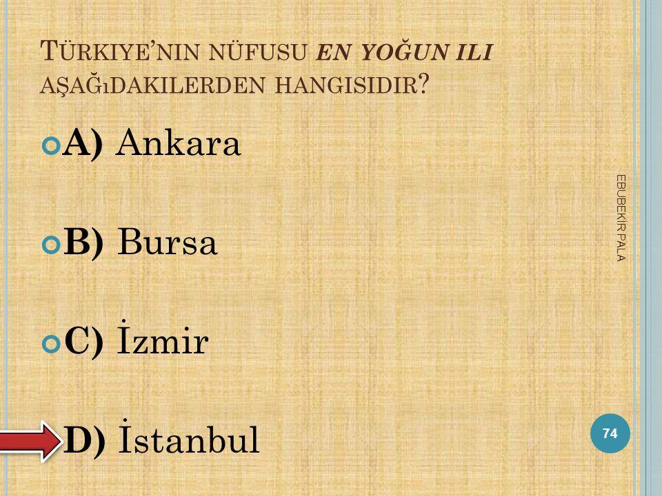 AŞAĞIDAKİ YERLEŞİM YERLERİNDEN HANGİSİNİN NÜFUSU YAZ MEVSİMİNDE BÜYÜK BİR ARTIŞ GÖSTERİR? A) Ankara B) Samsun C) Bodrum D) Erzurum 73 EBUBEKİR PALA