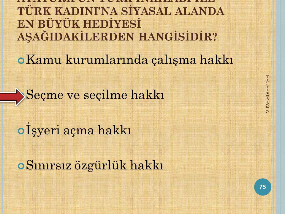 T ÜRKIYE ' NIN NÜFUSU EN YOĞUN ILI AŞAĞıDAKILERDEN HANGISIDIR ? A) Ankara B) Bursa C) İzmir D) İstanbul 74 EBUBEKİR PALA