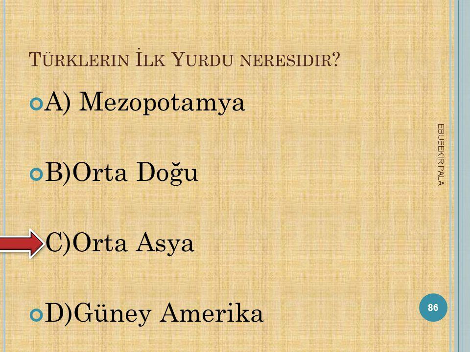 İSTANBUL'U FETHEDEN PADİŞAH KİMDİR? A)Yavuz Sultan Selim B)Kanuni Sultan Süleyman C)Fatih Sultan Mehmet D)Yıldırım Bayezid 85 EBUBEKİR PALA