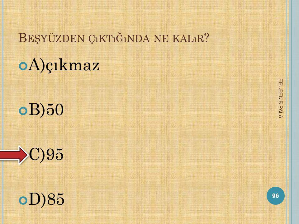 2011 KıŞ OLIMPIYATLARı HANGI ILIMIZDE GERÇEKLEŞTIRILECEKTIR ? A)Erzurum B)Trabzon C)Samsun D)Antalya 95 EBUBEKİR PALA