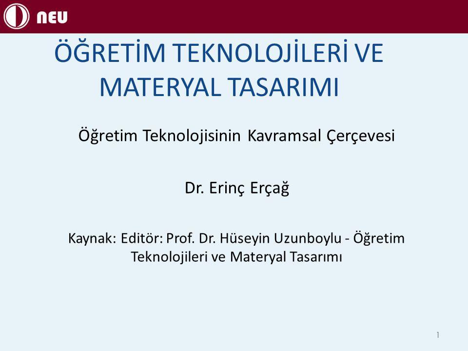 1 ÖĞRETİM TEKNOLOJİLERİ VE MATERYAL TASARIMI Öğretim Teknolojisinin Kavramsal Çerçevesi Dr. Erinç Erçağ Kaynak: Editör: Prof. Dr. Hüseyin Uzunboylu -