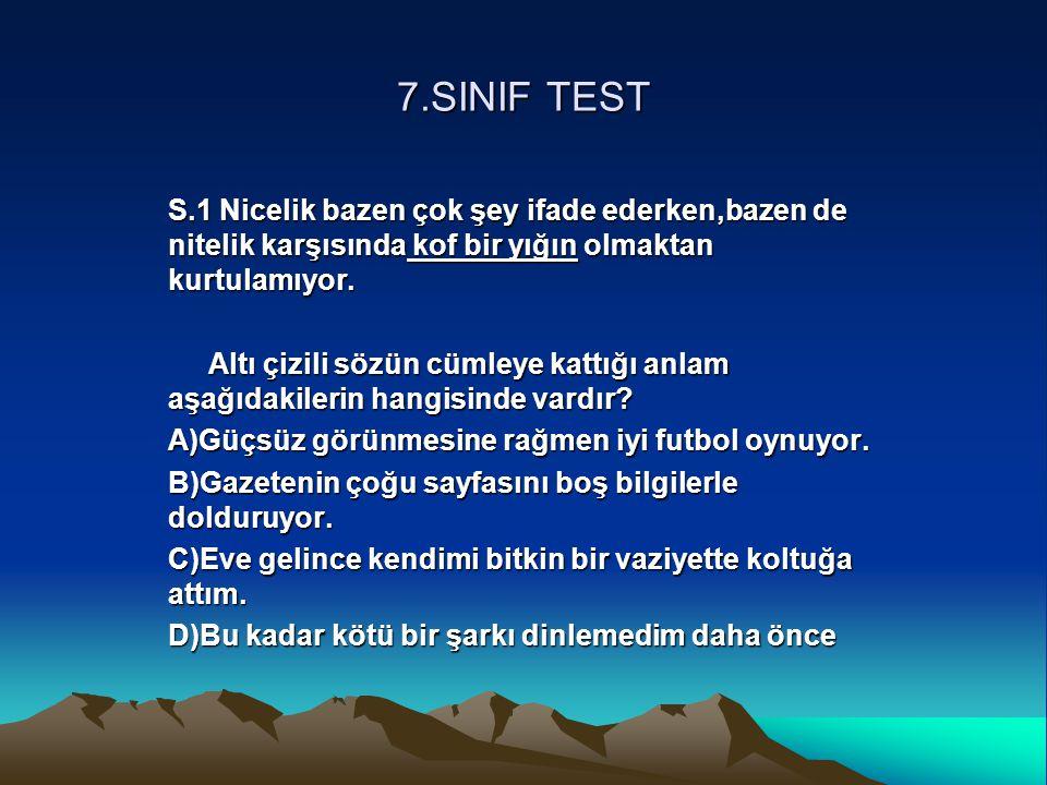 7.SINIF TEST S.1 Nicelik bazen çok şey ifade ederken,bazen de nitelik karşısında kof bir yığın olmaktan kurtulamıyor. Altı çizili sözün cümleye kattığ