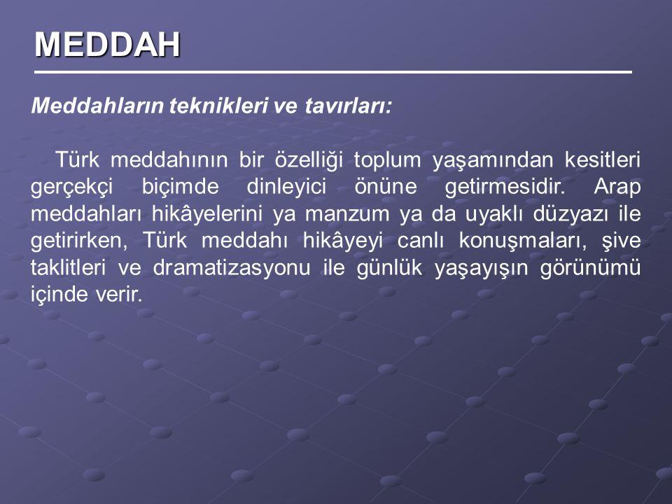 Meddahların teknikleri ve tavırları: Türk meddahının bir özelliği toplum yaşamından kesitleri gerçekçi biçimde dinleyici önüne getirmesidir. Arap medd