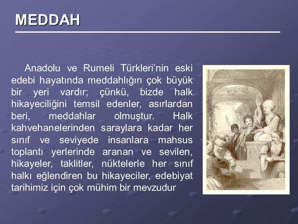Anadolu ve Rumeli Türkleri'nin eski edebi hayatında meddahlığın çok büyük bir yeri vardır; çünkü, bizde halk hikayeciliğini temsil edenler, asırlardan