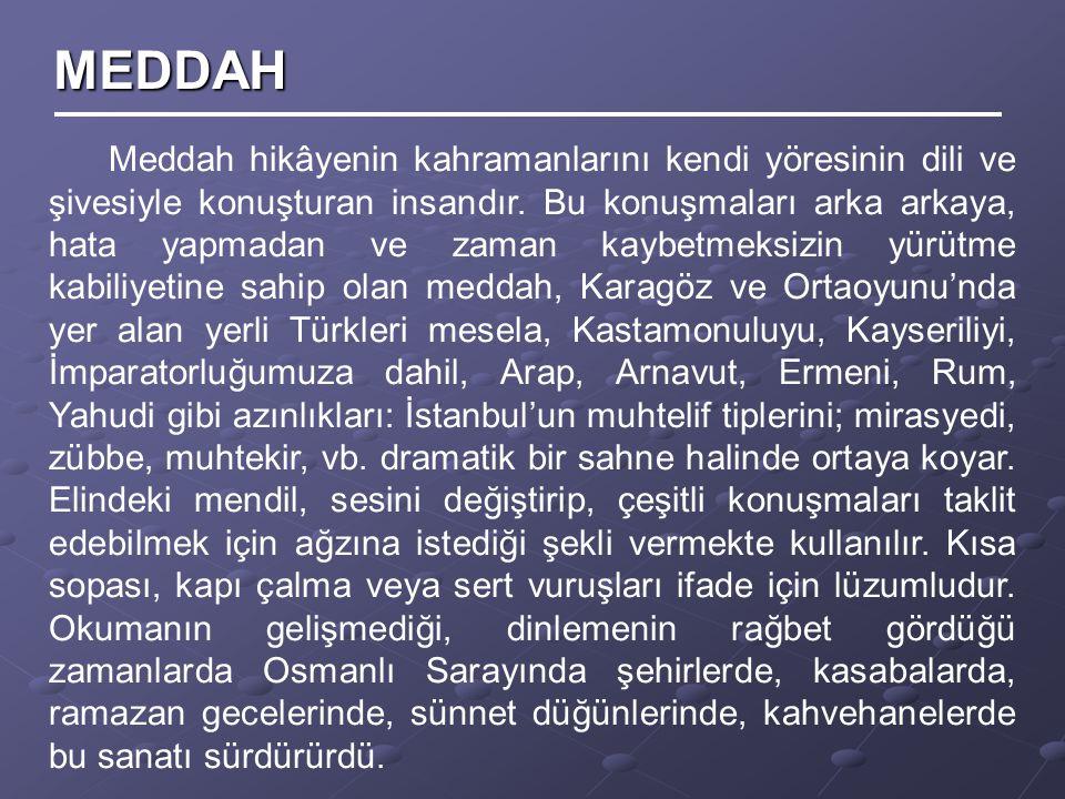 Meddah hikâyenin kahramanlarını kendi yöresinin dili ve şivesiyle konuşturan insandır. Bu konuşmaları arka arkaya, hata yapmadan ve zaman kaybetmeksiz