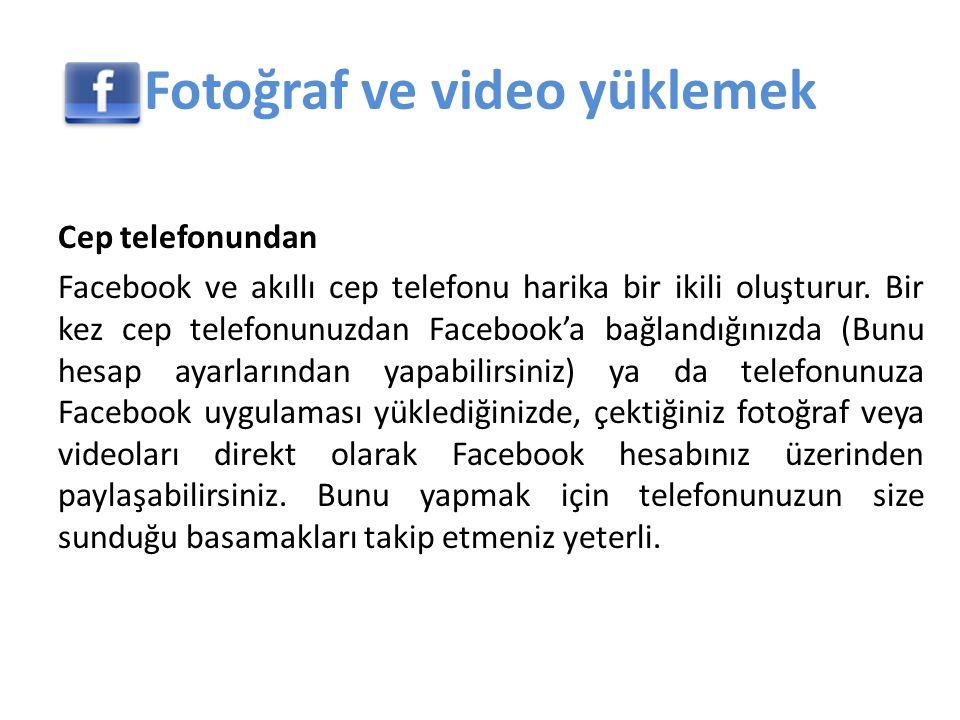 Fotoğraf ve video yüklemek Cep telefonundan Facebook ve akıllı cep telefonu harika bir ikili oluşturur.
