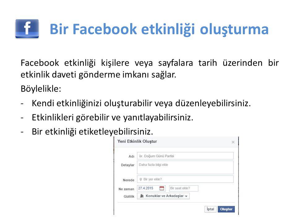 Bir Facebook etkinliği oluşturma Facebook etkinliği kişilere veya sayfalara tarih üzerinden bir etkinlik daveti gönderme imkanı sağlar.