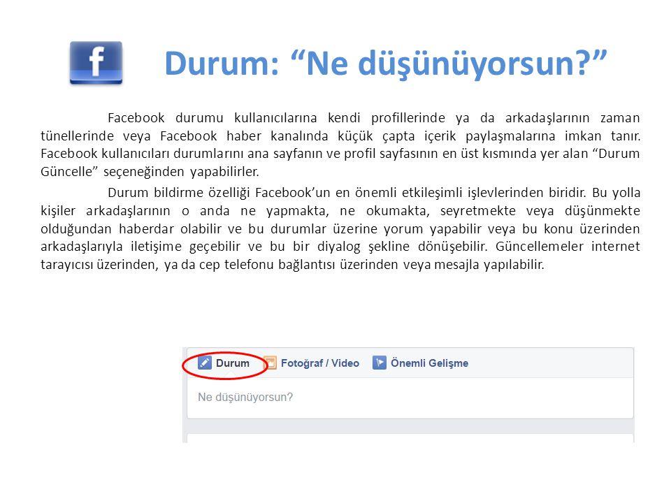 Durum: Ne düşünüyorsun Facebook durumu kullanıcılarına kendi profillerinde ya da arkadaşlarının zaman tünellerinde veya Facebook haber kanalında küçük çapta içerik paylaşmalarına imkan tanır.