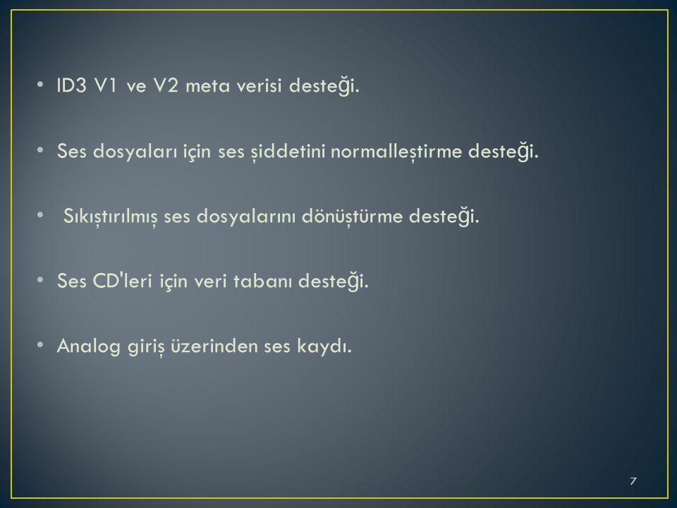ID3 V1 ve V2 meta verisi deste ğ i. Ses dosyaları için ses şiddetini normalleştirme deste ğ i.
