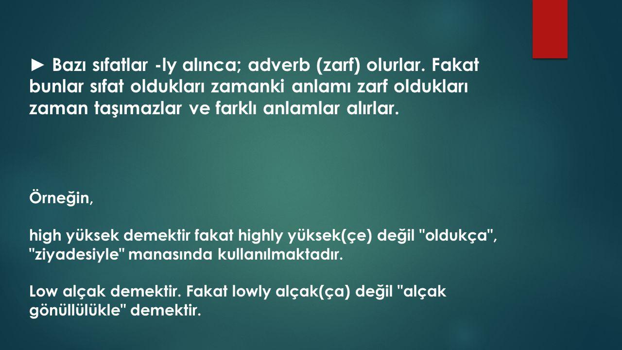 ► Bazı sıfatlar -ly alınca; adverb (zarf) olurlar.