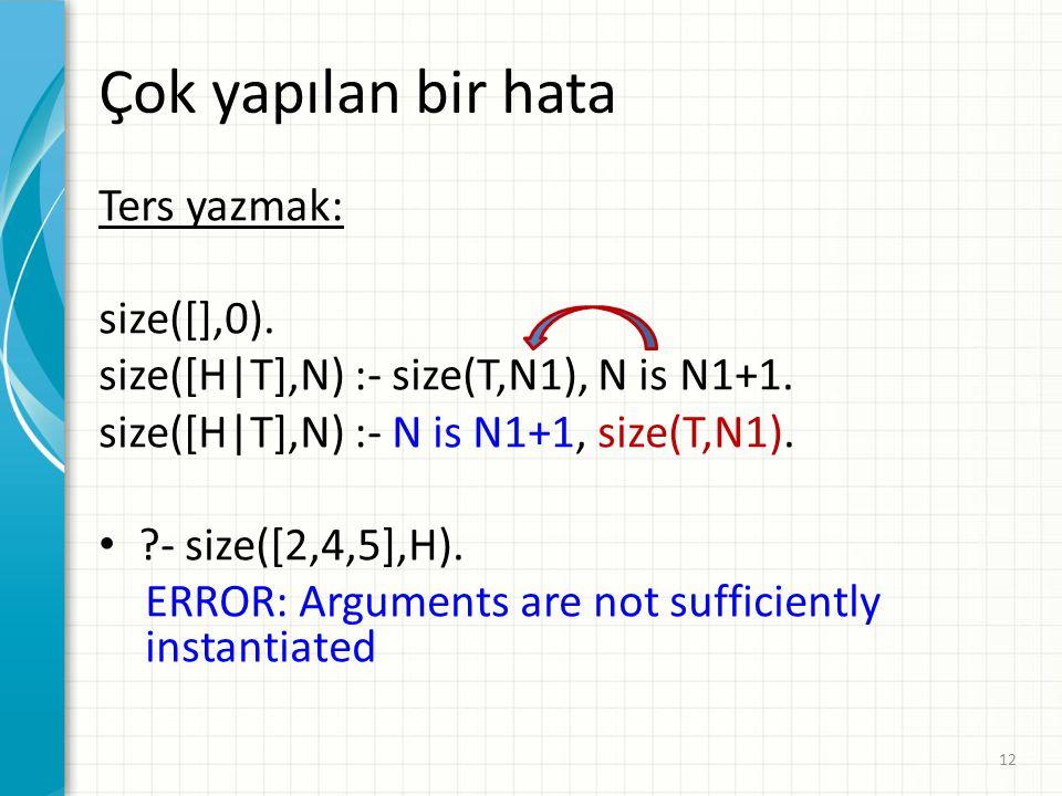 Ters yazmak: size([],0).size([H|T],N) :- size(T,N1), N is N1+1.
