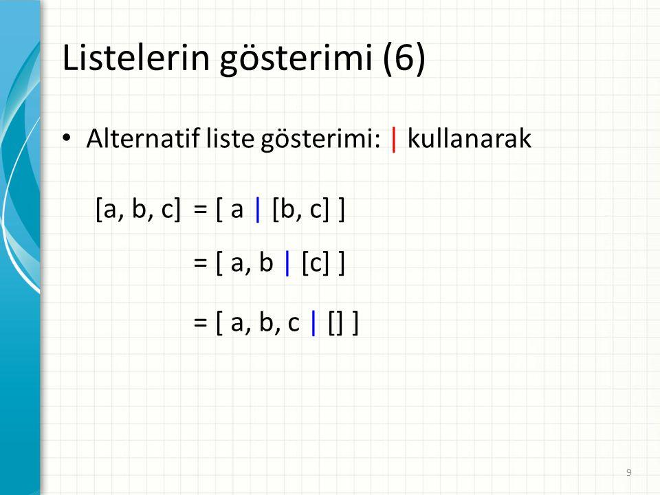 Alternatif liste gösterimi: | kullanarak [a, b, c]= [ a | [b, c] ] = [ a, b | [c] ] = [ a, b, c | [] ] Listelerin gösterimi (6) 9