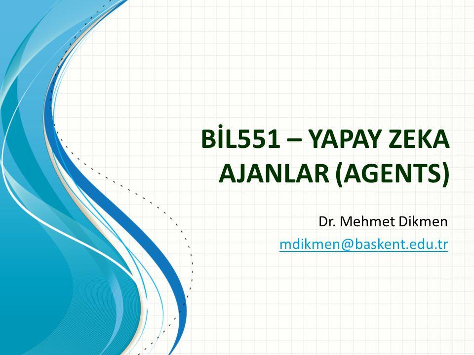 BİL551 – YAPAY ZEKA AJANLAR (AGENTS) Dr. Mehmet Dikmen mdikmen@baskent.edu.tr