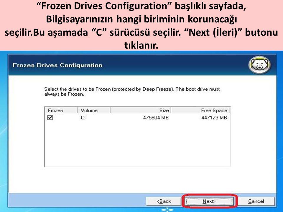"""""""Frozen Drives Configuration"""" başlıklı sayfada, Bilgisayarınızın hangi biriminin korunacağı seçilir.Bu aşamada """"C"""" sürücüsü seçilir. """"Next (İleri)"""" bu"""