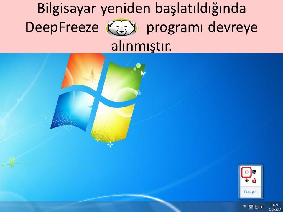 Bilgisayar yeniden başlatıldığında DeepFreeze programı devreye alınmıştır.