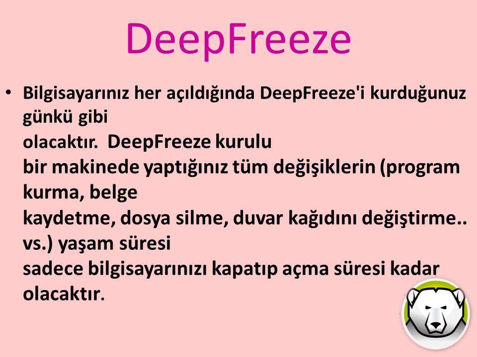 DeepFreeze Bilgisayarınız her açıldığında DeepFreeze'i kurduğunuz günkü gibi olacaktır. DeepFreeze kurulu bir makinede yaptığınız tüm değişiklerin (pr