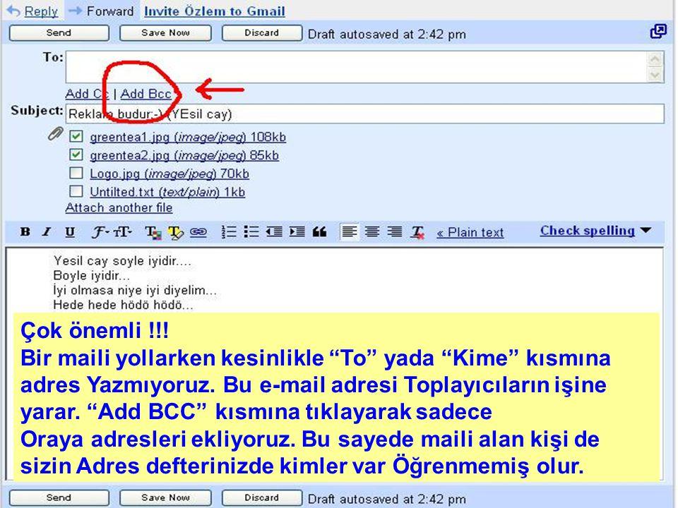 """Çok önemli !!! Bir maili yollarken kesinlikle """"To"""" yada """"Kime"""" kısmına adres Yazmıyoruz. Bu e-mail adresi Toplayıcıların işine yarar. """"Add BCC"""" kısmın"""