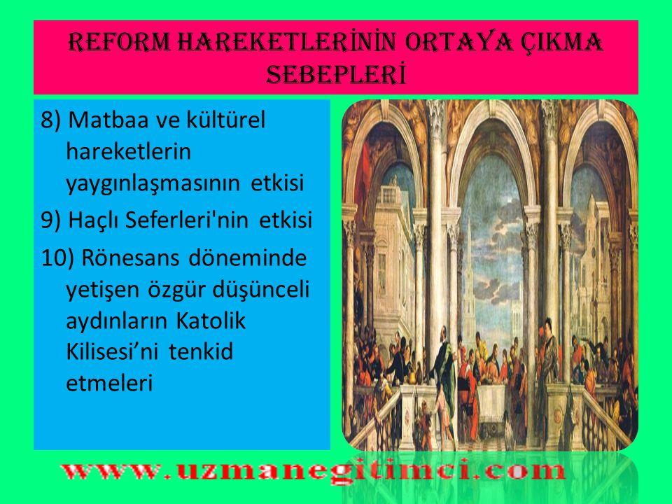 REFORM HAREKETLER İ N İ N ORTAYA ÇIKMA SEBEPLER İ 6) Halkın çok fakir olmasına rağmen kilisenin halkı sömürmeye devam etmesi. 7) Özgürlük taraftarı ol