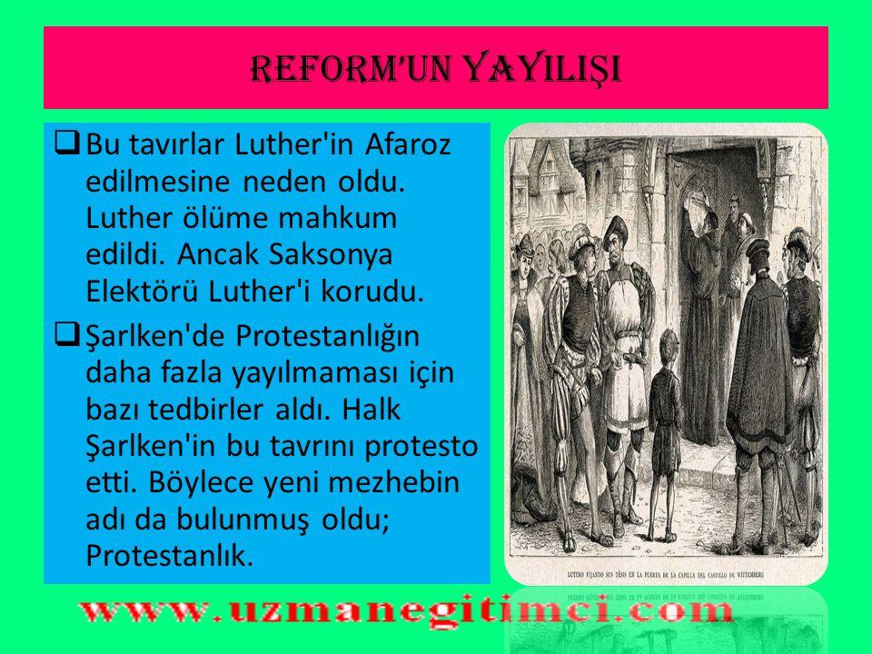 REFORM'UN YAYILI Ş I  Aslında Reform hareketlerinin başlangıcı Ortaçağa kadar uzanır. İncil'in tercümesi ve kiliseye karşı bir dizi hareket yapıldıys