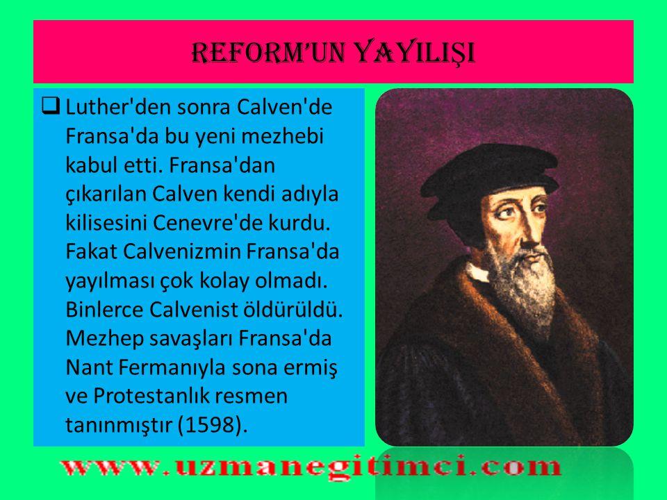 REFORM'UN YAYILI Ş I  Şarlken, Türk fetihlerinin Avrupa'da hızlanması karşısında aciz kalmış ve 1555 Ogsburg Din Antlaşmasıyla Protestanları tanımışt