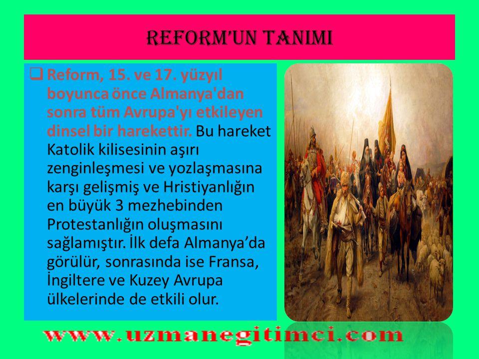 REFORM'UN SONUÇLARI 11) Avrupa'da mezhepler arasında savaşlar başladı.Mezhep Savaşları Osmanlı Devleti'nin Avrupa'da ilerlemesini kolaylaştırdı.