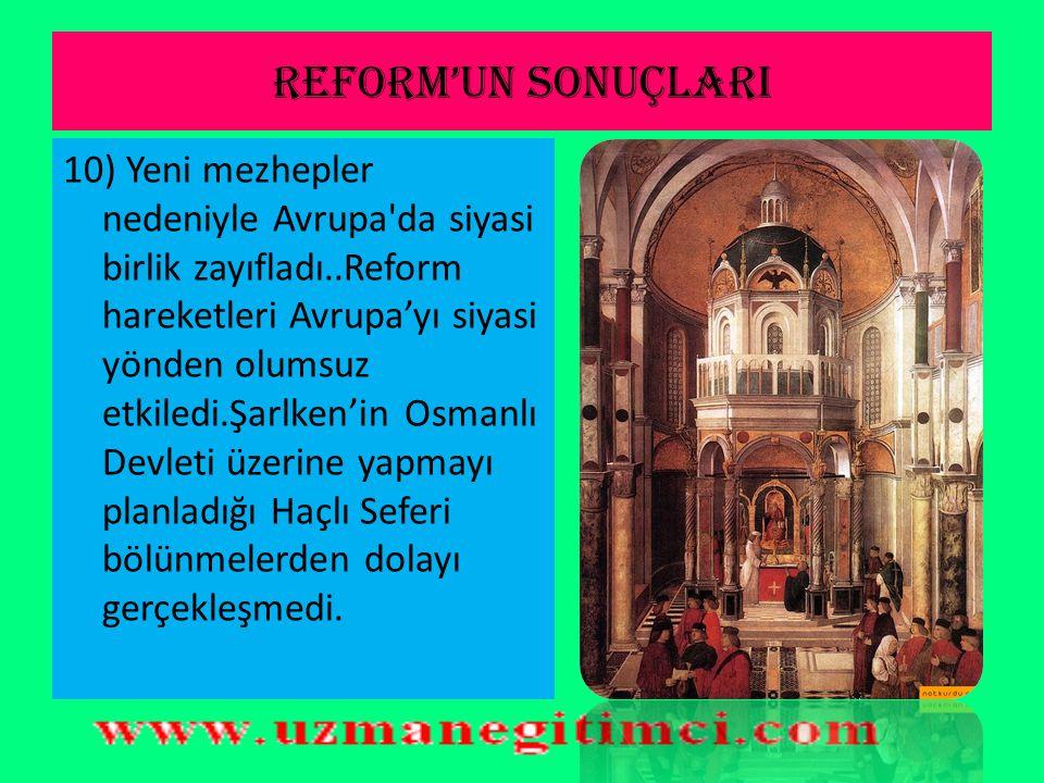 REFORM'UN SONUÇLARI 7) Protestan krallar ve prensler egemen oldukları bölgelerde din işlerinin mutlak hakimi haline gelmiştir. 8) Reform hareketleri s