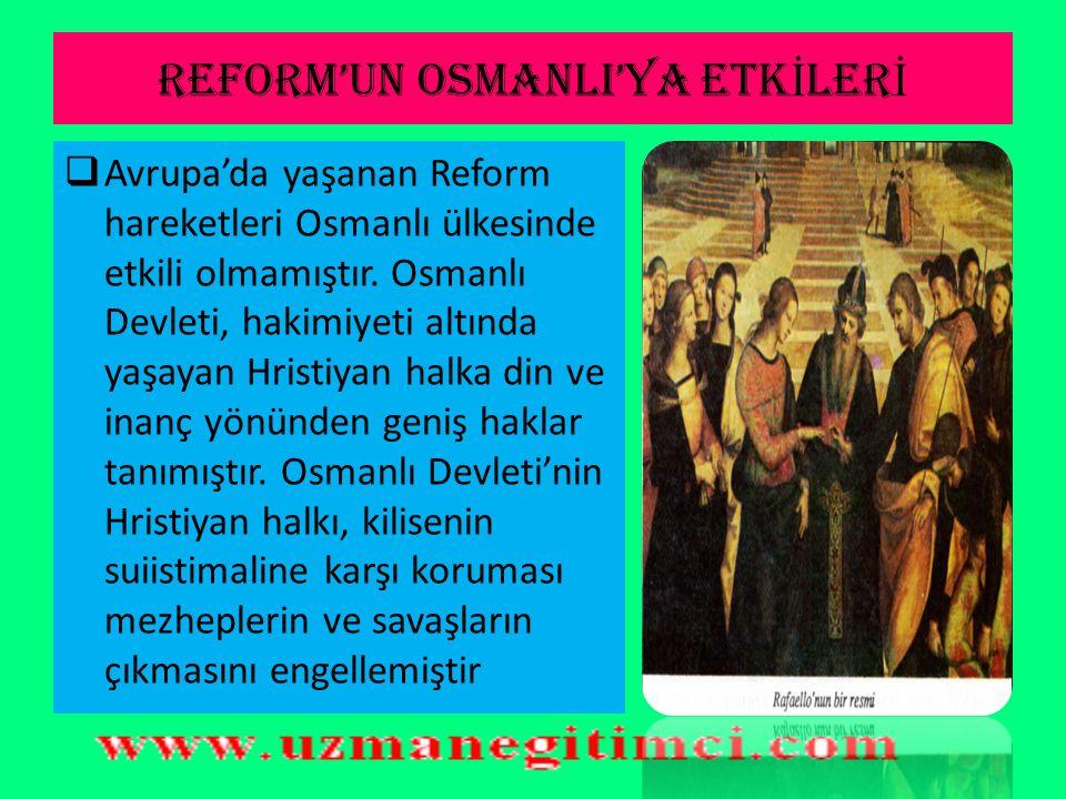 REFORM'UN OSMANLI'YA ETK İ LER İ  Rönesans ve reform hareketleri Avrupa' da gelişmeleri önleyen engelleri ortadan kaldırmıştır.  Reform hareketleri
