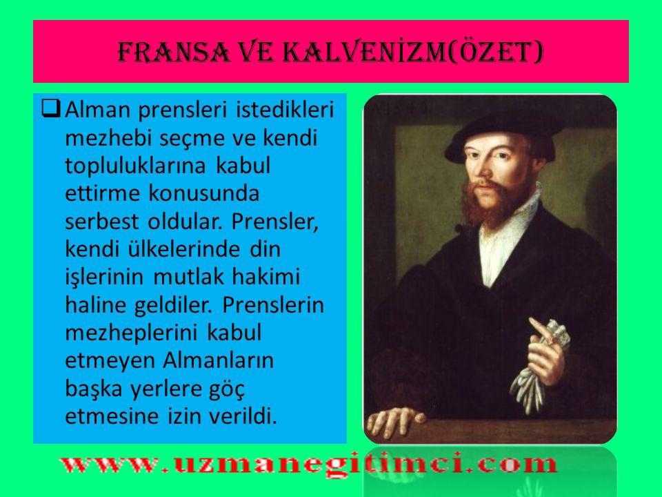 FRANSA VE KALVEN İ ZM(ÖZET)  Alman prensleri istedikleri mezhebi seçme ve kendi topluluklarına kabul ettirme konusunda serbest oldular.