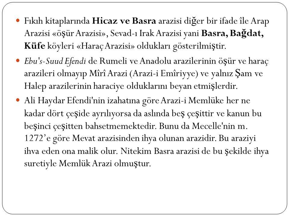 Fıkıh kitaplarında Hicaz ve Basra arazisi di ğ er bir ifade île Arap Arazisi «ö ş ür Arazisi», Sevad-ı Irak Arazisi yani Basra, Ba ğ dat, Küfe köyleri