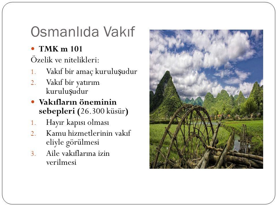 Osmanlıda Vakıf TMK m 101 Özelik ve nitelikleri: 1. Vakıf bir amaç kurulu ş udur 2. Vakıf bir yatırım kurulu ş udur Vakıfların öneminin sebepleri (26.
