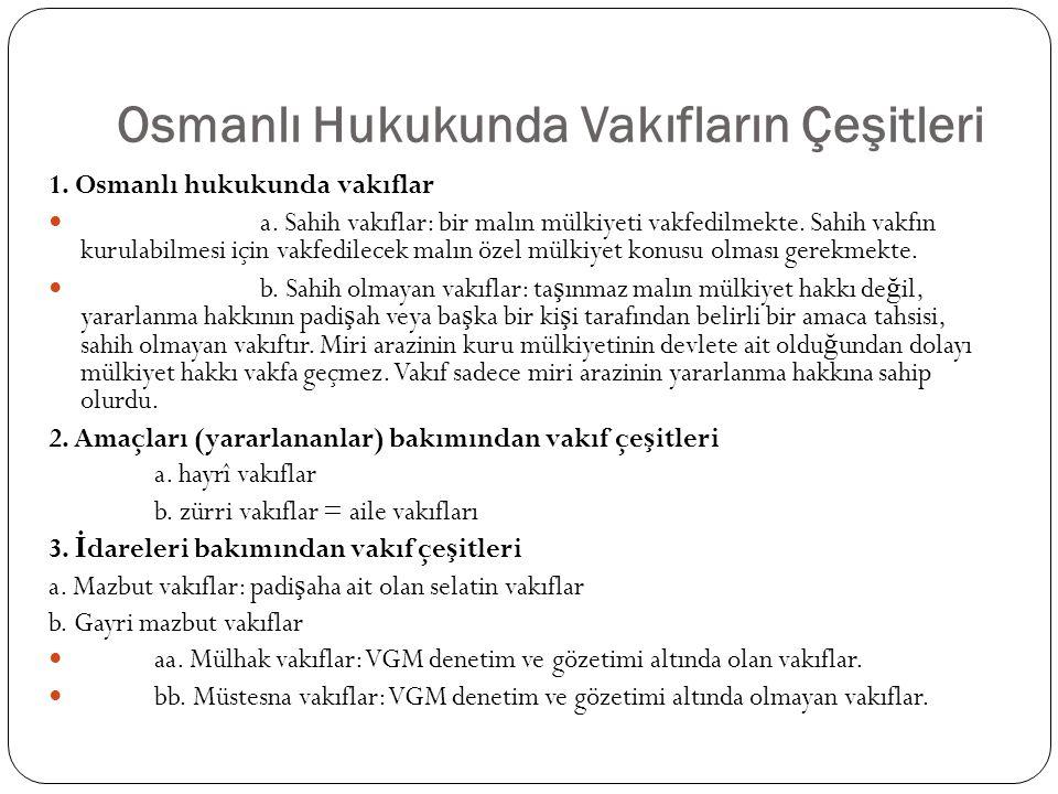 Osmanlı Hukukunda Vakıfların Çeşitleri 1. Osmanlı hukukunda vakıflar a. Sahih vakıflar: bir malın mülkiyeti vakfedilmekte. Sahih vakfın kurulabilmesi