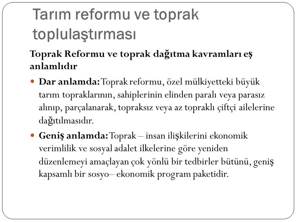 Tarım reformu ve toprak toplulaştırması Toprak Reformu ve toprak da ğ ıtma kavramları e ş anlamlıdır Dar anlamda: Toprak reformu, özel mülkiyetteki bü