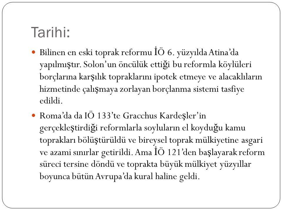 Tarihi: Bilinen en eski toprak reformu İ Ö 6. yüzyılda Atina'da yapılmı ş tır. Solon'un öncülük etti ğ i bu reformla köylüleri borçlarına kar ş ılık t