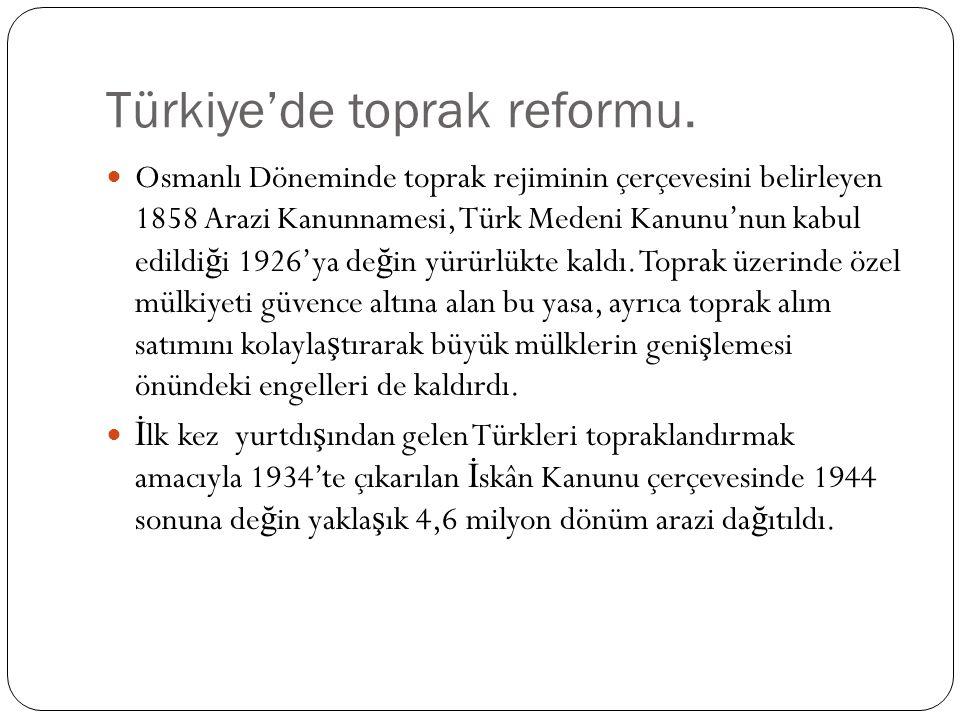 Türkiye'de toprak reformu. Osmanlı Döneminde toprak rejiminin çerçevesini belirleyen 1858 Arazi Kanunnamesi, Türk Medeni Kanunu'nun kabul edildi ğ i 1
