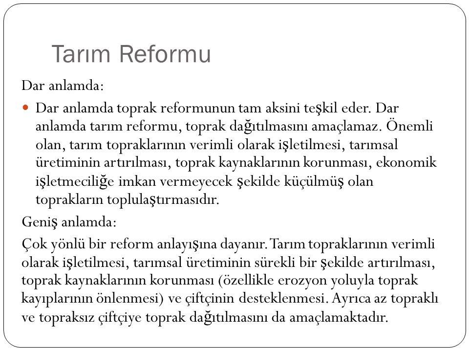 Tarım Reformu Dar anlamda: Dar anlamda toprak reformunun tam aksini te ş kil eder. Dar anlamda tarım reformu, toprak da ğ ıtılmasını amaçlamaz. Önemli