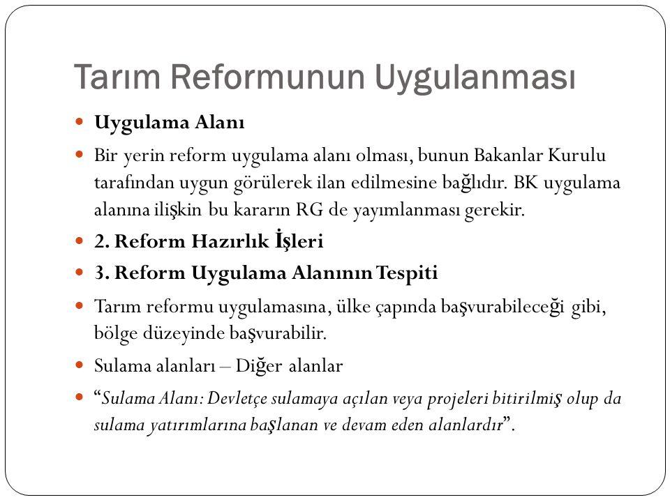 Tarım Reformunun Uygulanması Uygulama Alanı Bir yerin reform uygulama alanı olması, bunun Bakanlar Kurulu tarafından uygun görülerek ilan edilmesine b