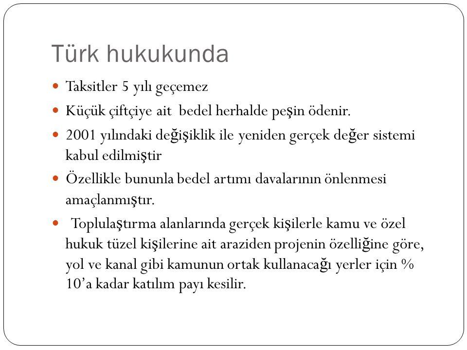Türk hukukunda Taksitler 5 yılı geçemez Küçük çiftçiye ait bedel herhalde pe ş in ödenir. 2001 yılındaki de ğ i ş iklik ile yeniden gerçek de ğ er sis
