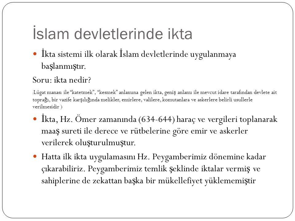 """İslam devletlerinde ikta İ kta sistemi ilk olarak İ slam devletlerinde uygulanmaya ba ş lanmı ş tır. Soru: ikta nedir? ( Lügat manası ile """"katetmek"""","""