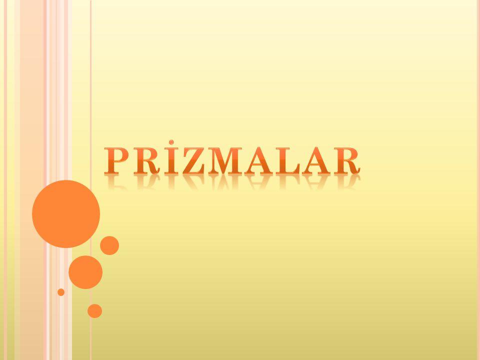 Taban Yanal Yüz Aşağıdaki prizmada, eş ve paralel dikdörtgensel bölge olan iki taban renklendirilmiştir.