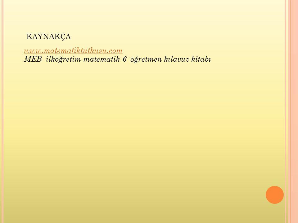 KAYNAKÇA www.matematiktutkusu.com MEB ilköğretim matematik 6 öğretmen kılavuz kitabı