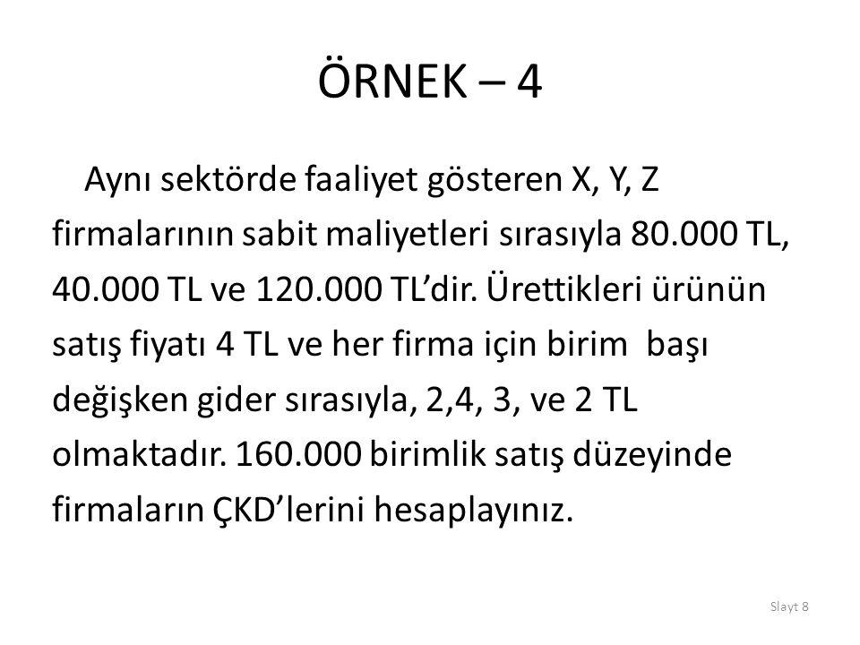 Slayt 8 ÖRNEK – 4 Aynı sektörde faaliyet gösteren X, Y, Z firmalarının sabit maliyetleri sırasıyla 80.000 TL, 40.000 TL ve 120.000 TL'dir. Ürettikleri