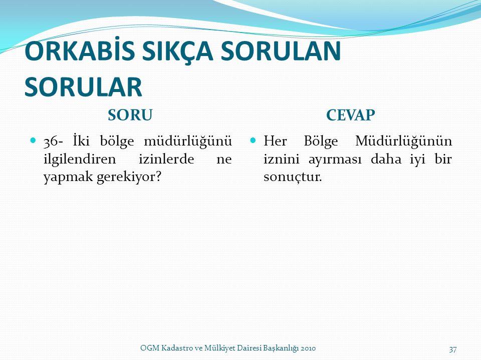 ORKABİS SIKÇA SORULAN SORULAR SORU CEVAP 36- İki bölge müdürlüğünü ilgilendiren izinlerde ne yapmak gerekiyor.