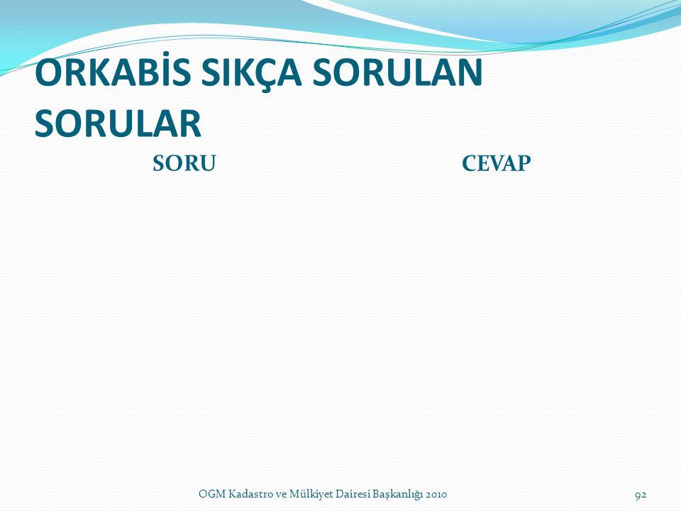 ORKABİS SIKÇA SORULAN SORULAR SORU CEVAP 92OGM Kadastro ve Mülkiyet Dairesi Başkanlığı 2010