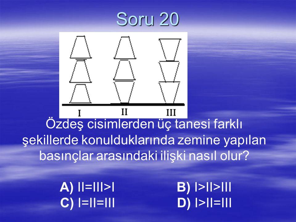 Soru 19 Alkol içinde bulunan X, Y ve Z cisimleri dengededir. X, Y, Z cisimlerine etki eden kaldırma kuvvetleri birbirine eşit olduğuna göre, cisimler