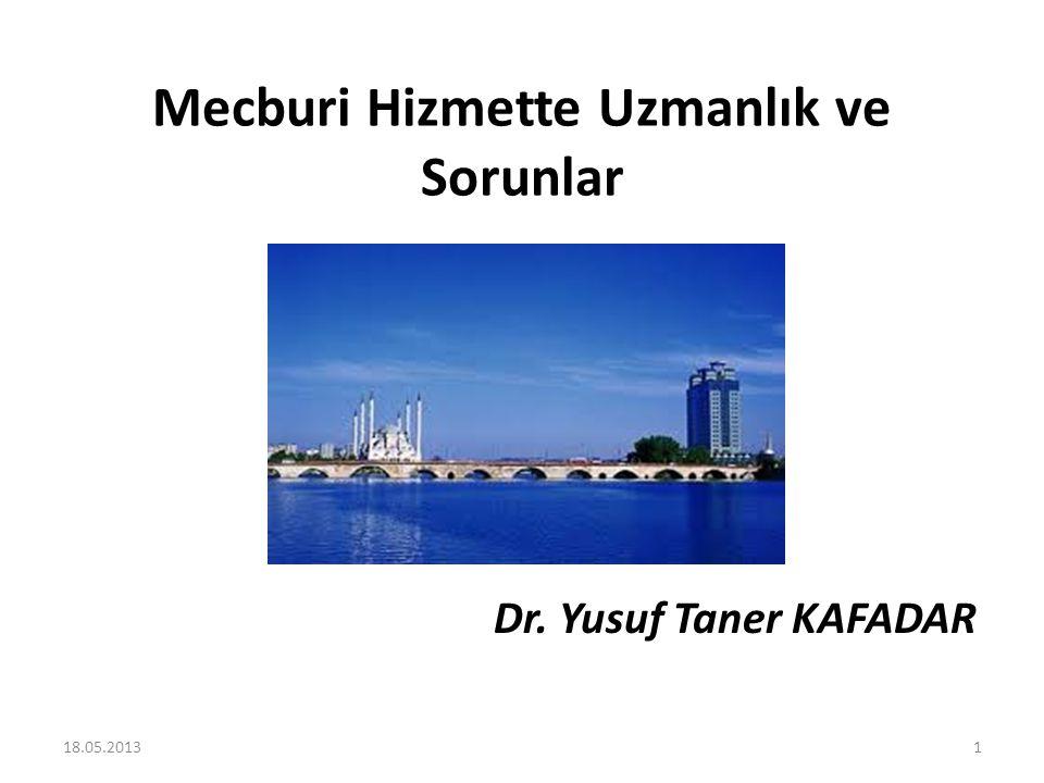 Mecburi Hizmette Uzmanlık ve Sorunlar Dr. Yusuf Taner KAFADAR 118.05.2013