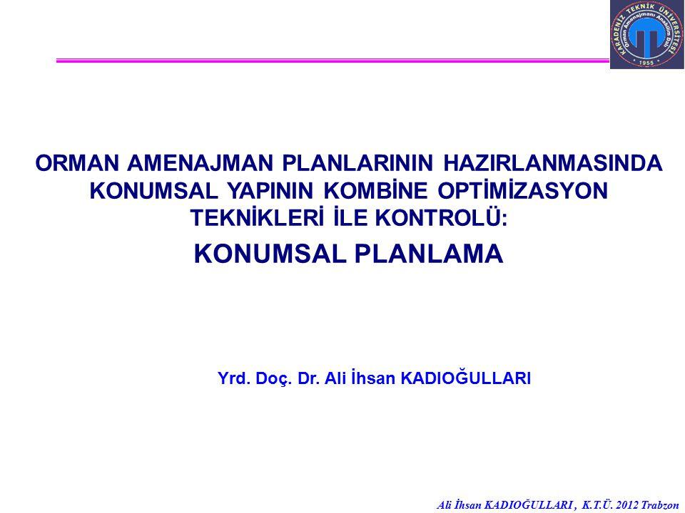 Ali İhsan KADIOĞULLARI, K.T.Ü. 2012 Trabzon ORMAN AMENAJMAN PLANLARININ HAZIRLANMASINDA KONUMSAL YAPININ KOMBİNE OPTİMİZASYON TEKNİKLERİ İLE KONTROLÜ: