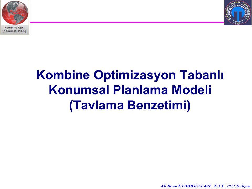 Ali İhsan KADIOĞULLARI, K.T.Ü. 2012 Trabzon Kombine Optimizasyon Tabanlı Konumsal Planlama Modeli (Tavlama Benzetimi)