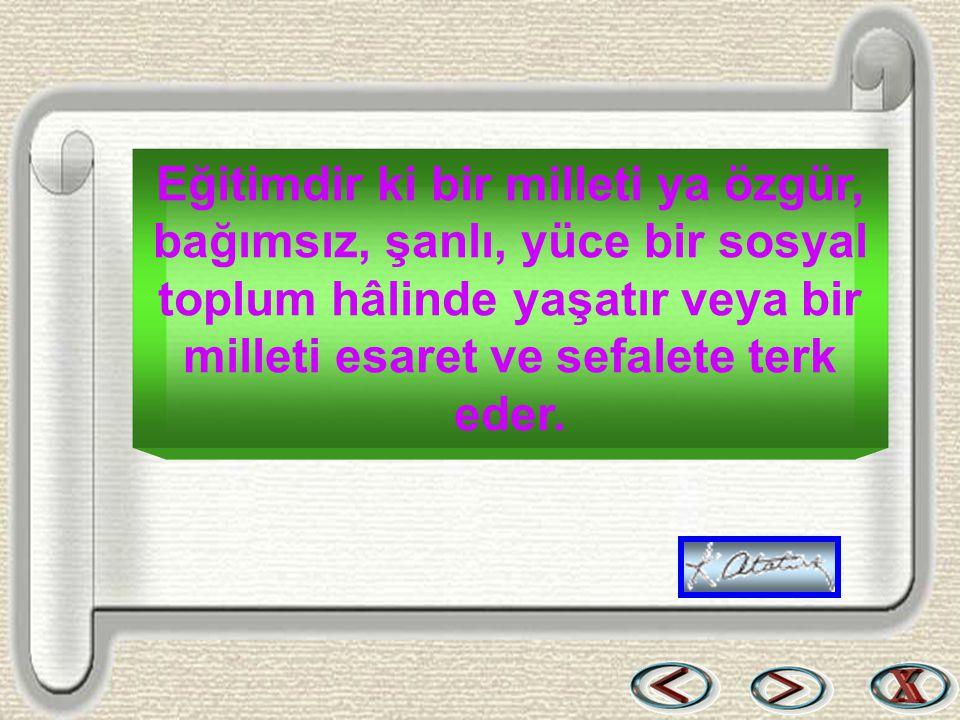 Bir & Bil www.birikimbilisim.com Eğitimdir ki bir milleti ya özgür, bağımsız, şanlı, yüce bir sosyal toplum hâlinde yaşatır veya bir milleti esaret ve